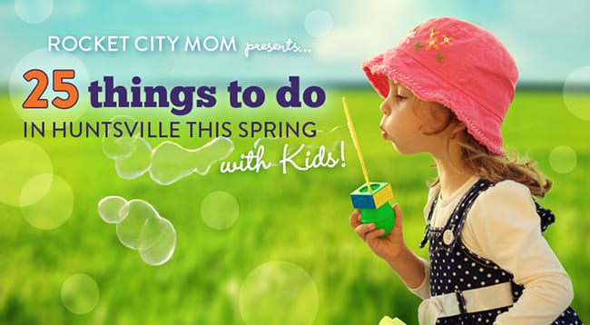 25 Things to Do in Huntsville This Spring with Kids