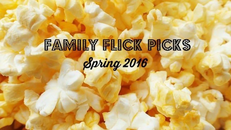 Spring 2016 Family Flick Picks